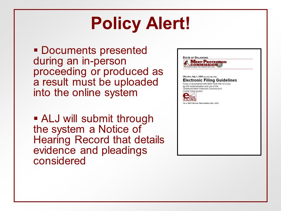 Policy Alert!  Documents presented during an in-person proceeding or produced as a result must be uploaded into the online system  ALJ will submit t