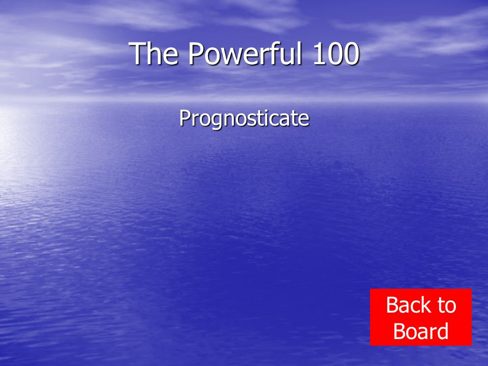 The Powerful 100 Prognosticate Back to Board
