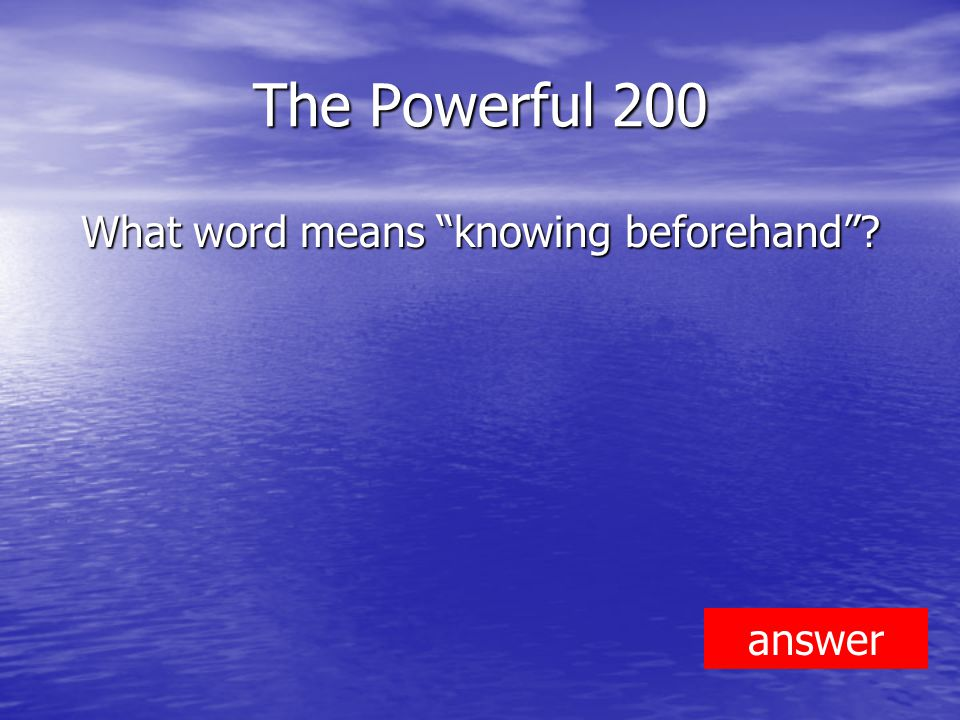 The Powerful 200 What word means knowing beforehand answer