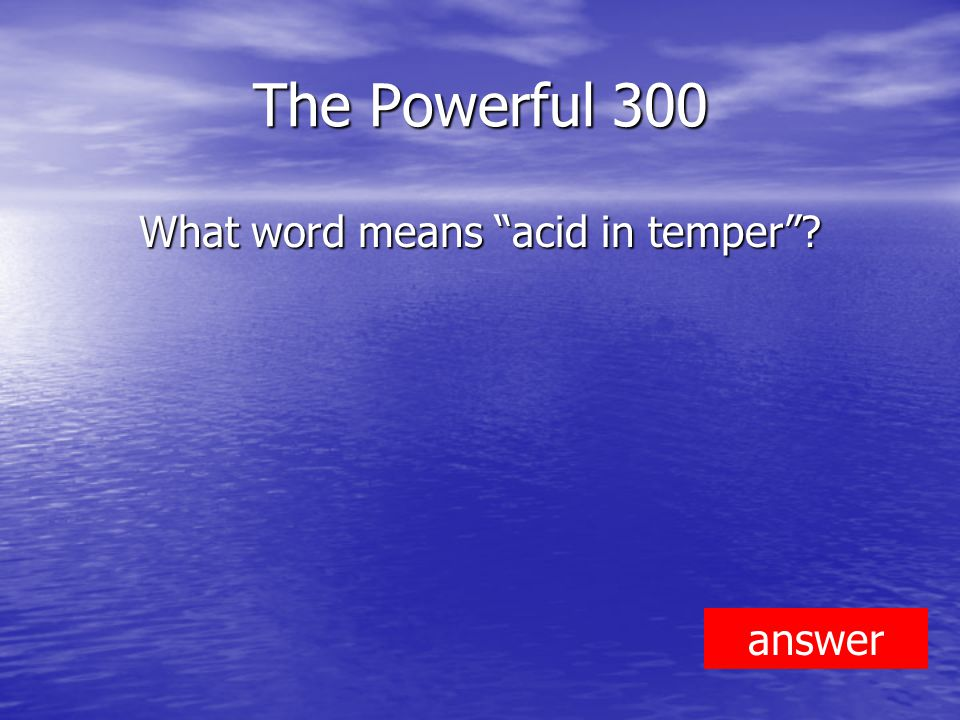 The Powerful 300 What word means acid in temper answer