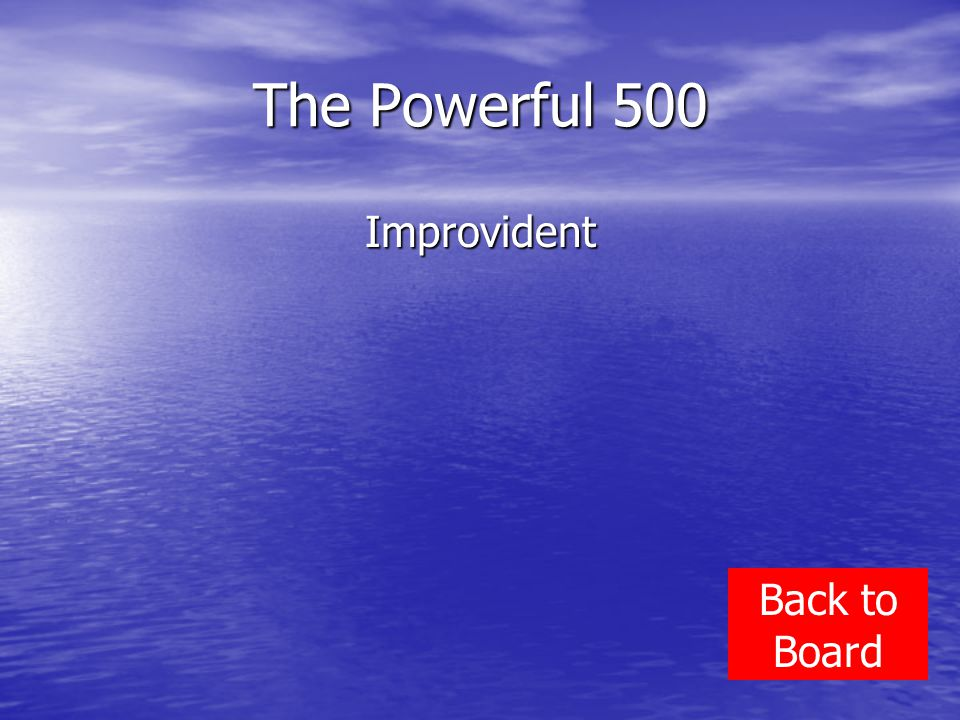 The Powerful 500 Improvident Back to Board