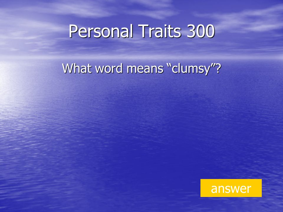 Personal Traits 300 What word means clumsy answer