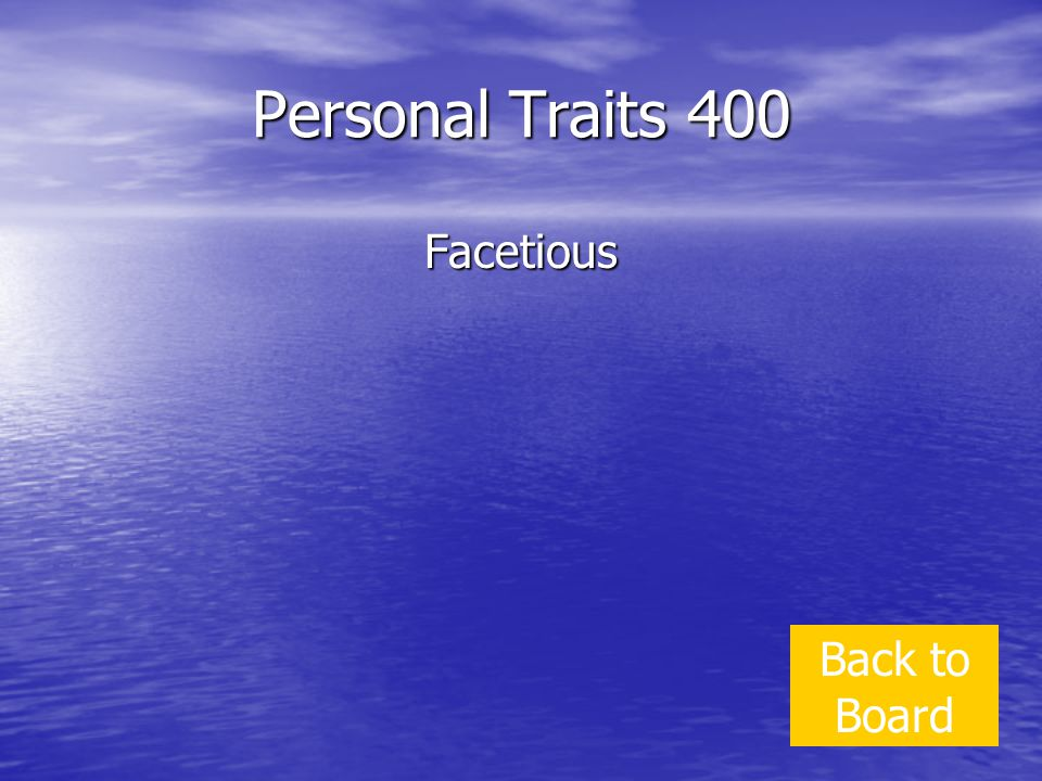 Personal Traits 400 Facetious Back to Board