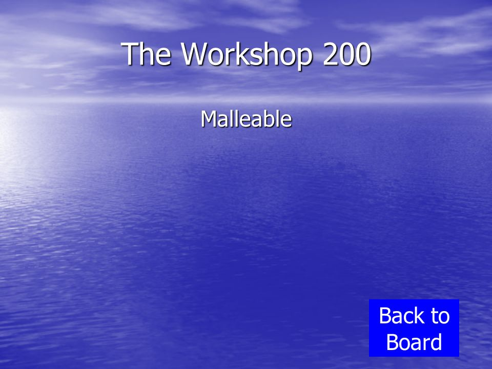 The Workshop 200 Malleable Back to Board