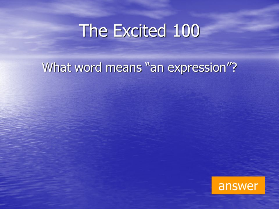 The Excited 100 What word means an expression answer