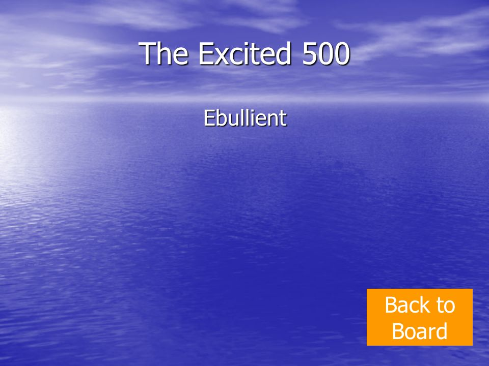 The Excited 500 Ebullient Back to Board