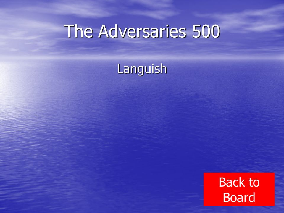 The Adversaries 500 Languish Back to Board