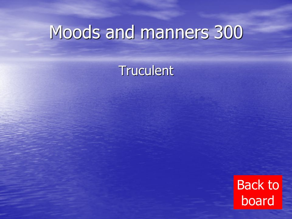 Moods and manners 300 Truculent Back to board