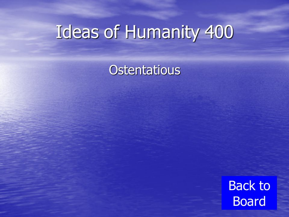 Ideas of Humanity 400 Ostentatious Back to Board