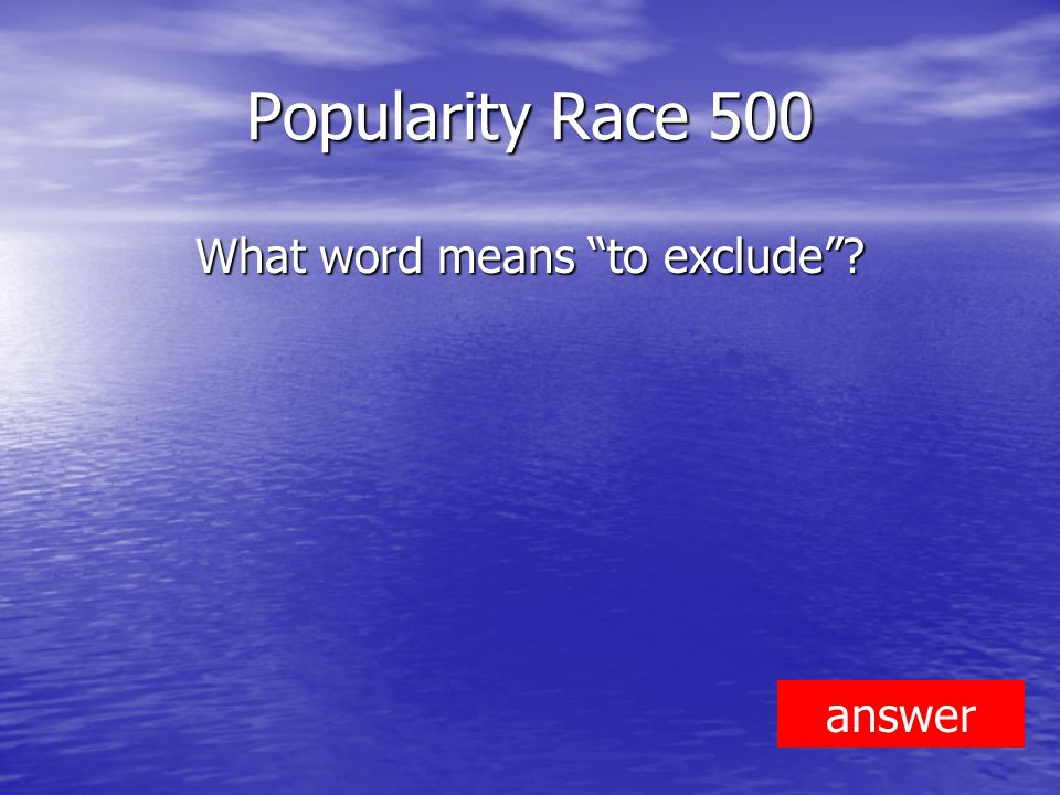 Popularity Race 500 What word means to exclude answer