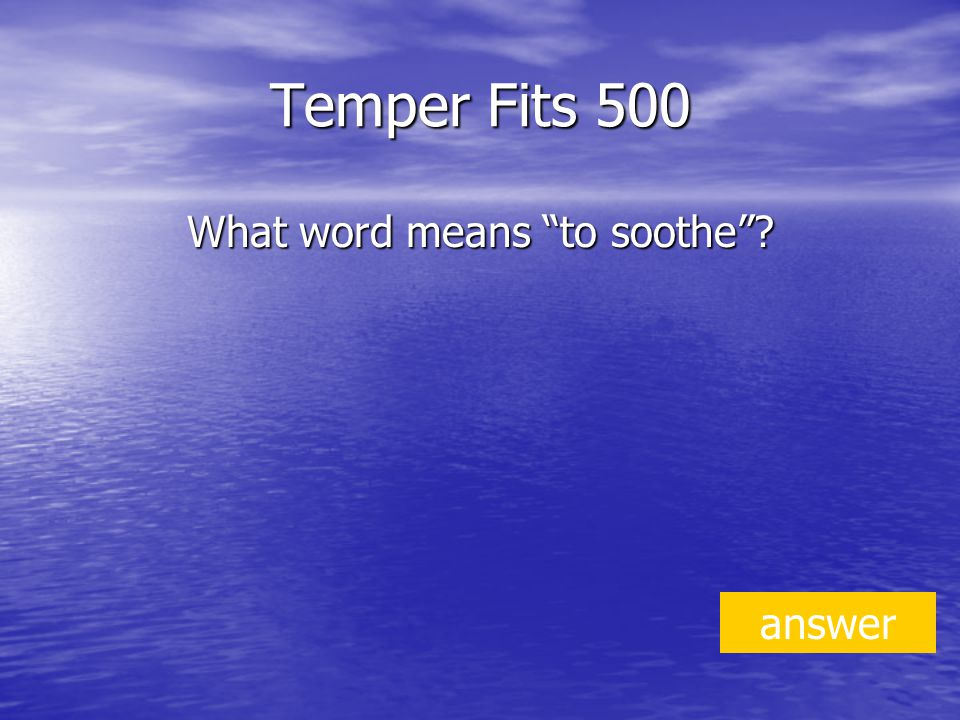 Temper Fits 500 What word means to soothe answer
