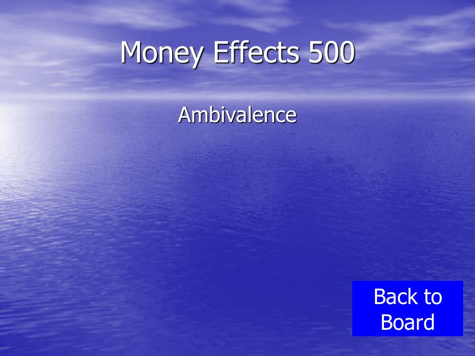 Money Effects 500 Ambivalence Back to Board