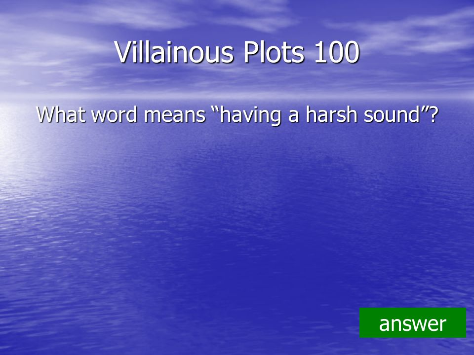 Villainous Plots 100 What word means having a harsh sound answer