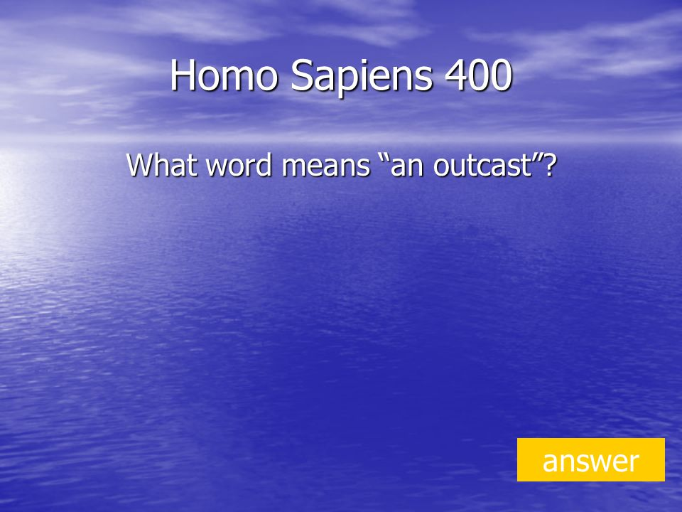 Homo Sapiens 400 What word means an outcast answer