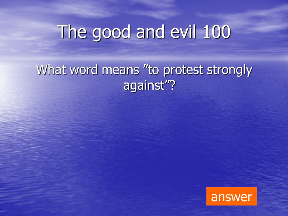 The good and evil 100 What word means to protest strongly against answer