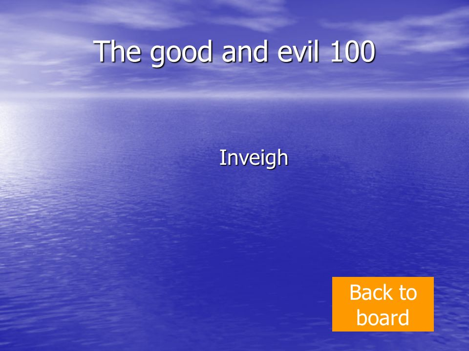 The good and evil 100 Inveigh Back to board