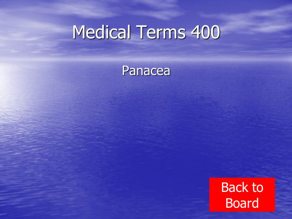 Medical Terms 400 Panacea Back to Board