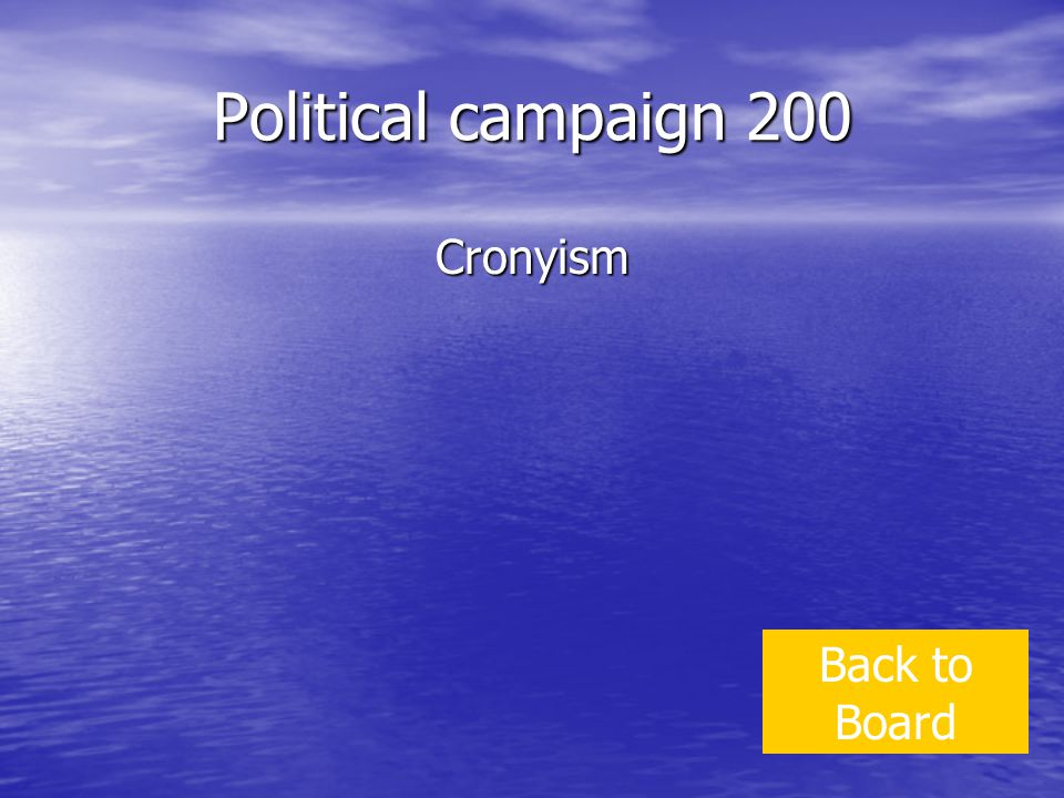 Political campaign 200 Cronyism Back to Board