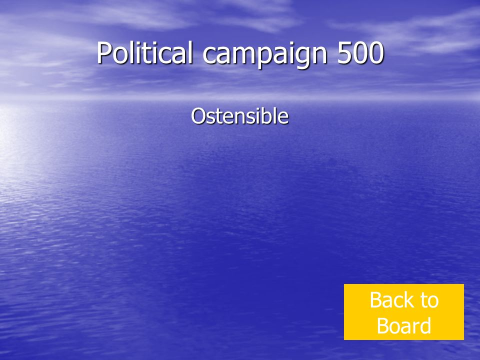 Political campaign 500 Ostensible Back to Board