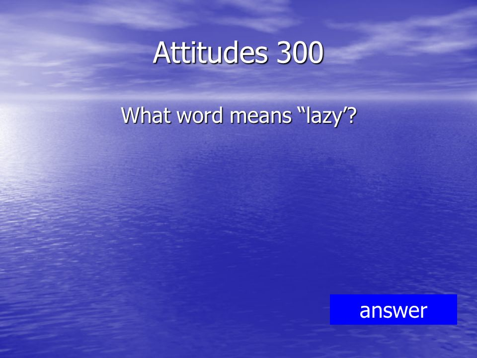 Attitudes 300 What word means lazy' answer