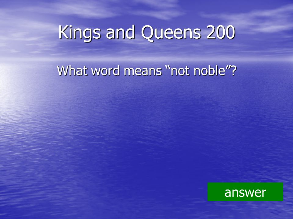 Kings and Queens 200 What word means not noble answer