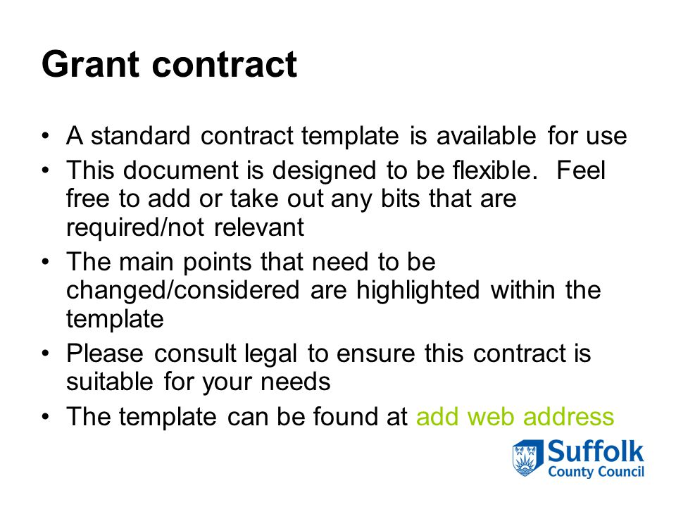 Grant contract A standard contract template is available for use This document is designed to be flexible.