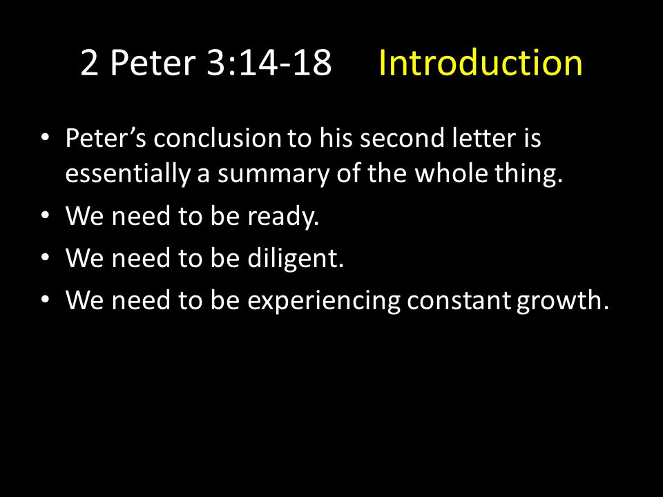 2 Peter 3:14-18 Outline I.Looking forward, be diligent. 3:14-16