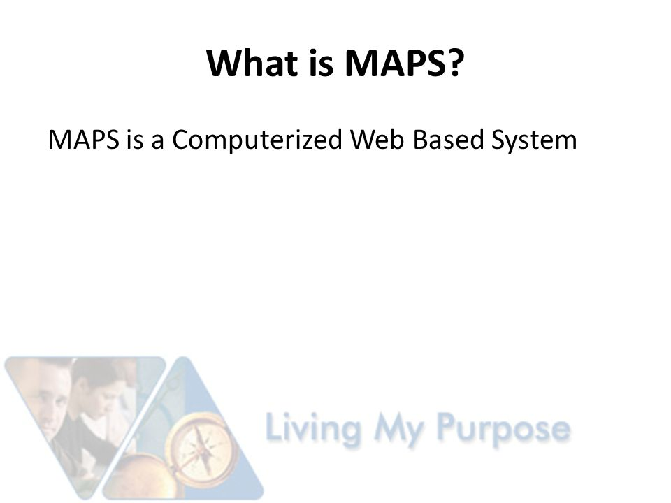 What is MAPS MAPS is a Computerized Web Based System