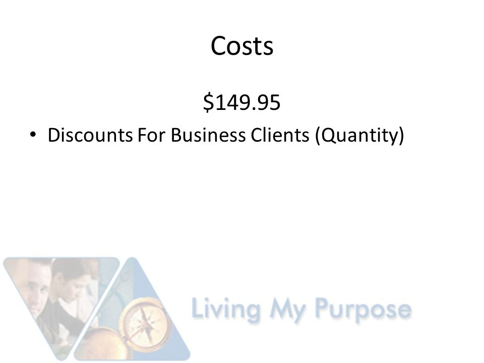 Costs $149.95 Discounts For Business Clients (Quantity)