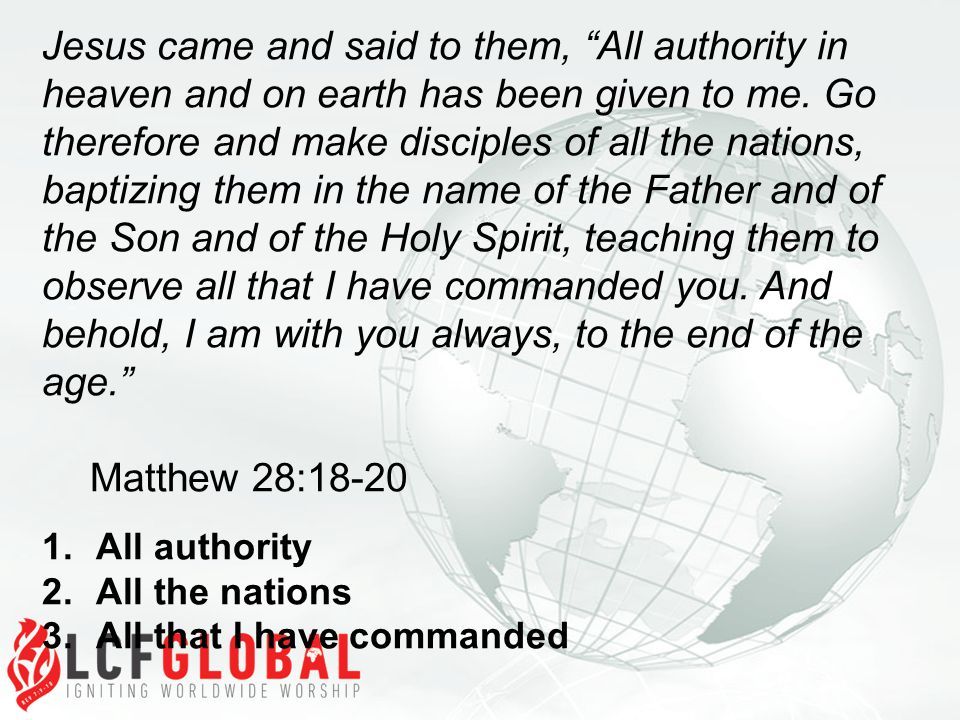 Jesus came and said to them, All authority in heaven and on earth has been given to me.