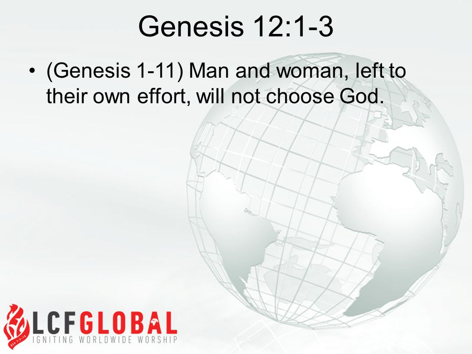 (Genesis 1-11) Man and woman, left to their own effort, will not choose God.