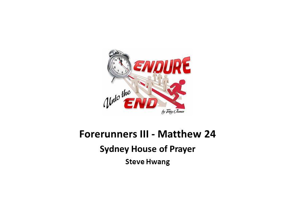 Forerunners III - Matthew 24 Sydney House of Prayer Steve Hwang