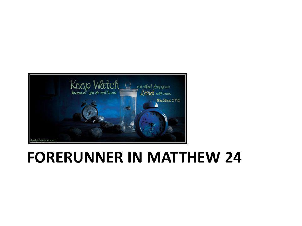 FORERUNNER IN MATTHEW 24