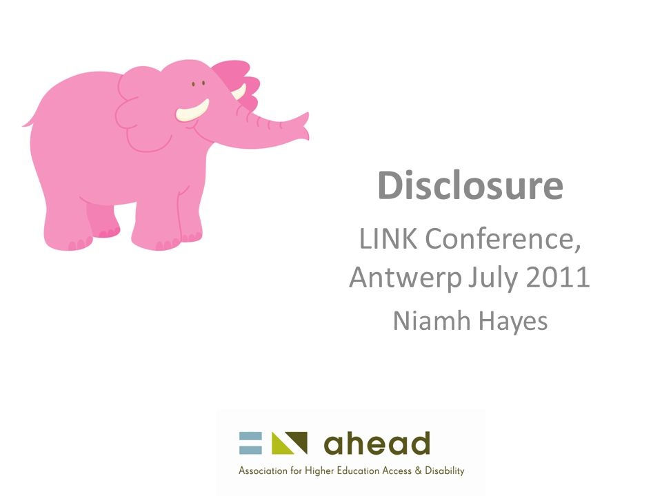 Disclosure LINK Conference, Antwerp July 2011 Niamh Hayes