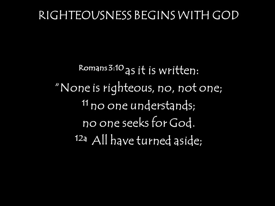 RIGHTEOUSNESS BELIEVES GOD Proverbs 3:5 Trust in the L ORD with all your heart, and do not lean on your own understanding.