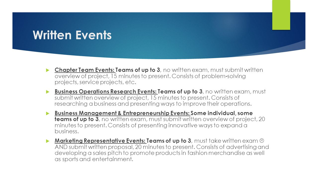 Written Events  Chapter Team Events: Teams of up to 3, no written exam, must submit written overview of project, 15 minutes to present.