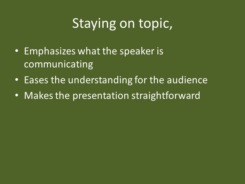 Staying on topic, Emphasizes what the speaker is communicating Eases the understanding for the audience Makes the presentation straightforward