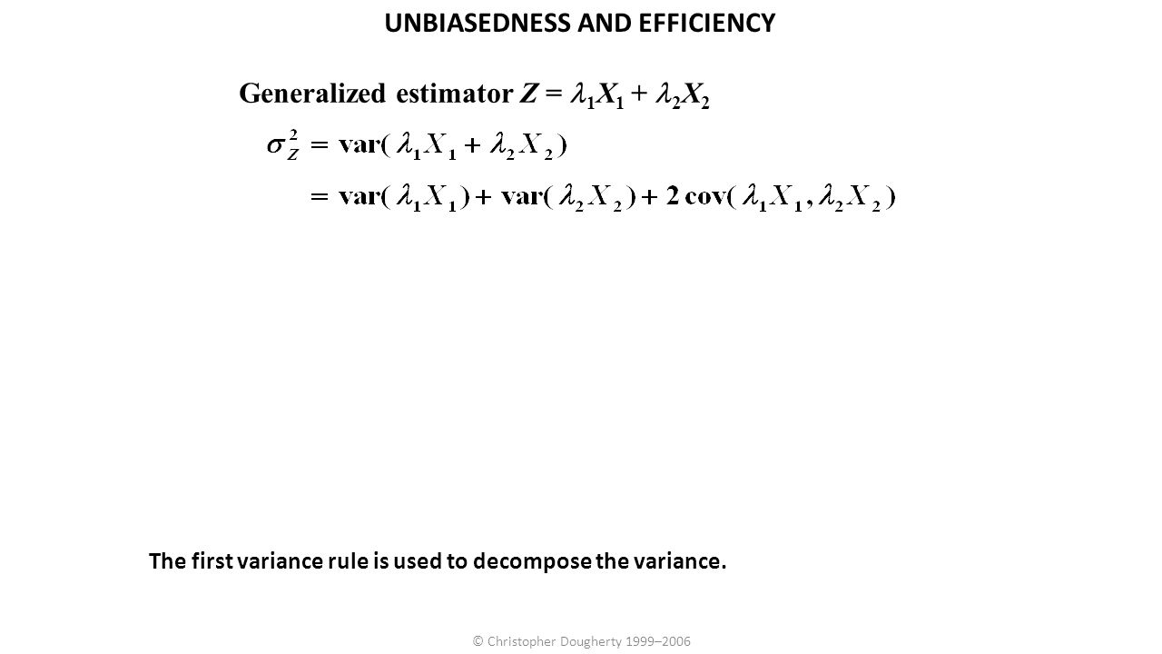 © Christopher Dougherty 1999–2006 The first variance rule is used to decompose the variance. Generalized estimator Z = 1 X 1 + 2 X 2 UNBIASEDNESS AND