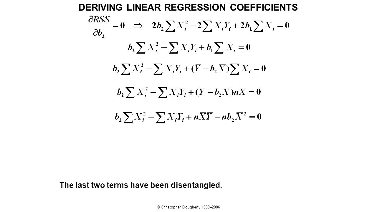 © Christopher Dougherty 1999–2006 The last two terms have been disentangled. DERIVING LINEAR REGRESSION COEFFICIENTS