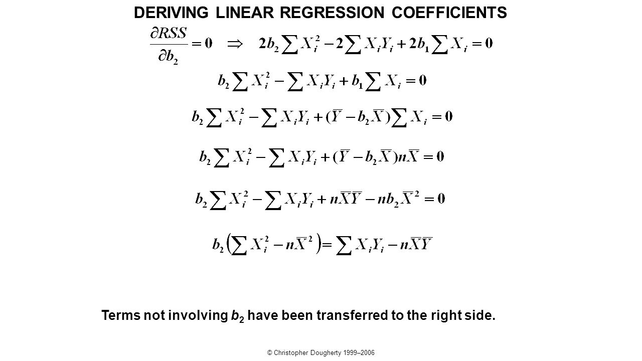 © Christopher Dougherty 1999–2006 Terms not involving b 2 have been transferred to the right side. DERIVING LINEAR REGRESSION COEFFICIENTS