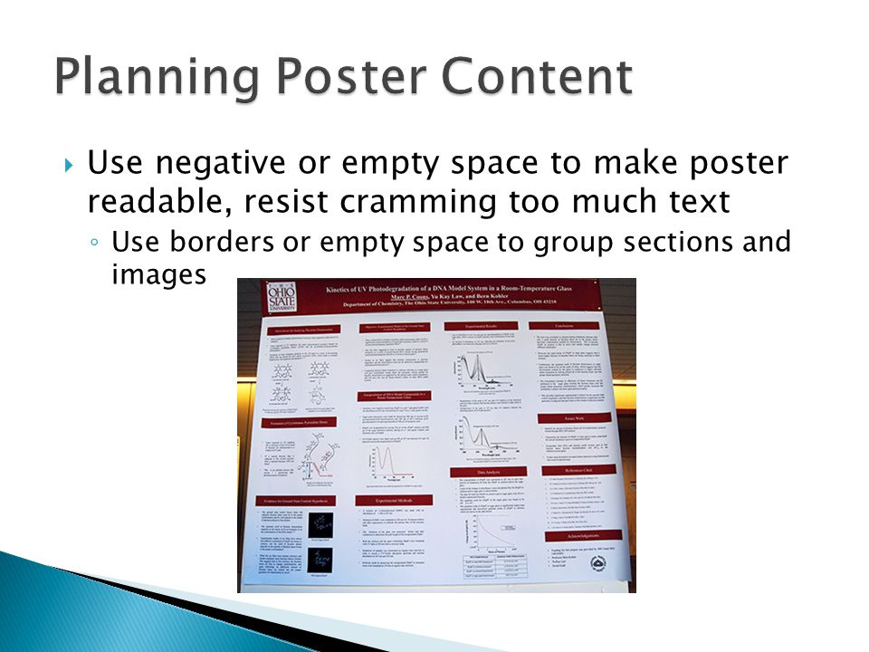  Use negative or empty space to make poster readable, resist cramming too much text ◦ Use borders or empty space to group sections and images