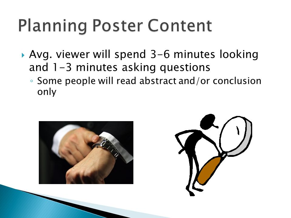  Avg. viewer will spend 3-6 minutes looking and 1-3 minutes asking questions ◦ Some people will read abstract and/or conclusion only