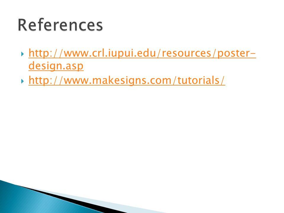  http://www.crl.iupui.edu/resources/poster- design.asp http://www.crl.iupui.edu/resources/poster- design.asp  http://www.makesigns.com/tutorials/ ht