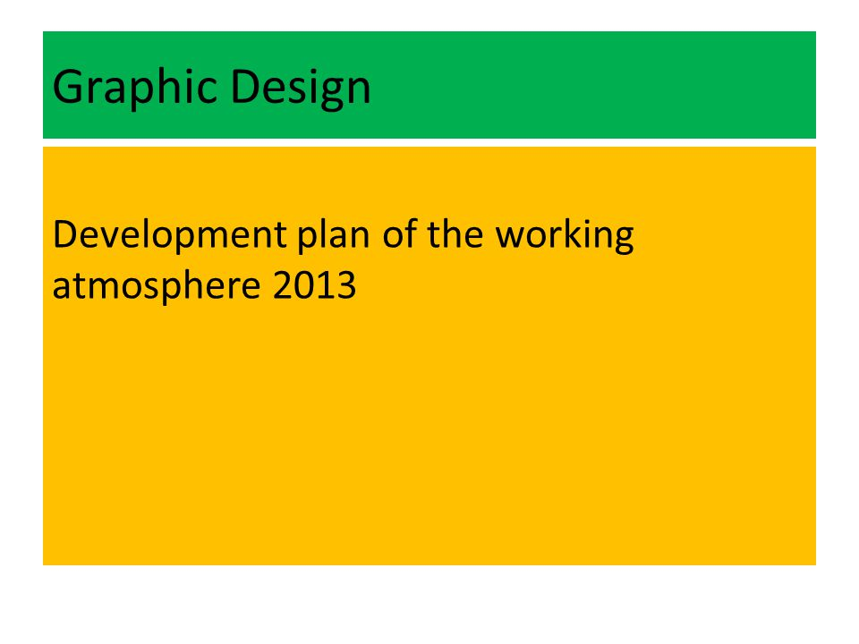 Graphic Design Development plan of the working atmosphere 2013