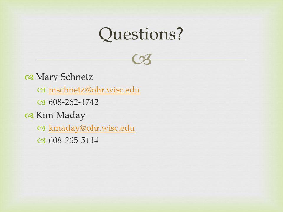   Mary Schnetz  mschnetz@ohr.wisc.edu mschnetz@ohr.wisc.edu  608-262-1742  Kim Maday  kmaday@ohr.wisc.edu kmaday@ohr.wisc.edu  608-265-5114 Questions?