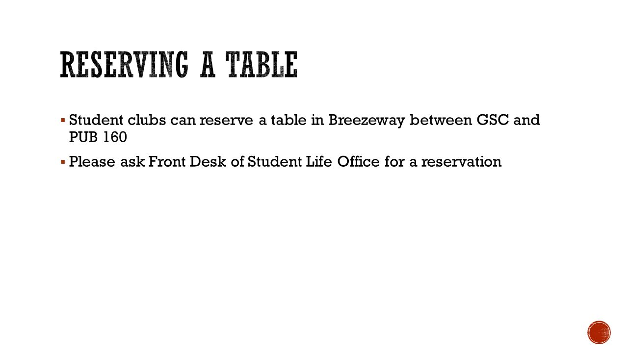  Student clubs can reserve a table in Breezeway between GSC and PUB 160  Please ask Front Desk of Student Life Office for a reservation
