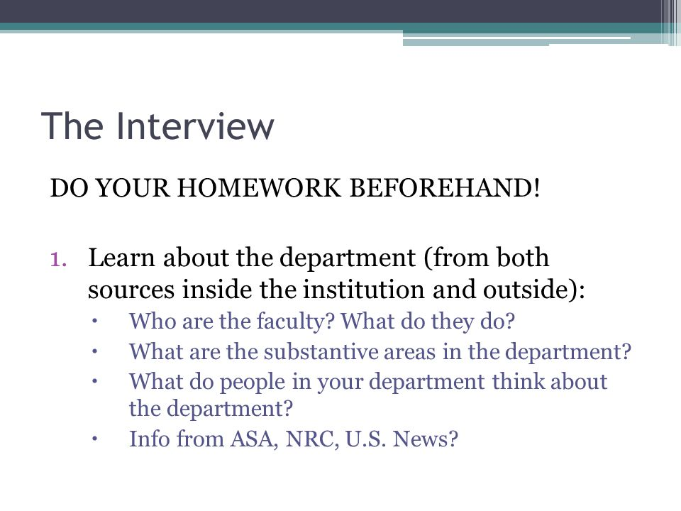 The Interview DO YOUR HOMEWORK BEFOREHAND.