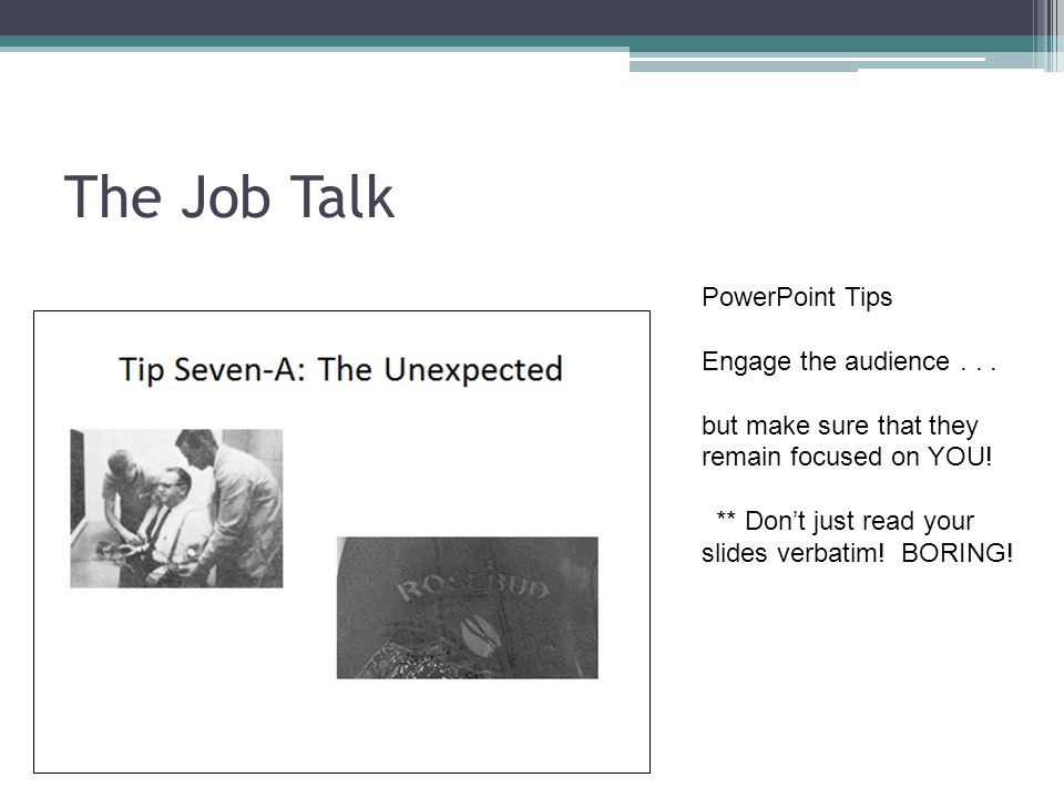The Job Talk PowerPoint Tips Engage the audience...
