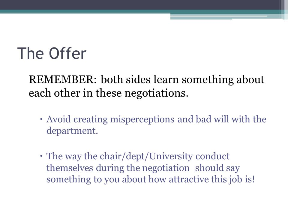 The Offer REMEMBER: both sides learn something about each other in these negotiations.