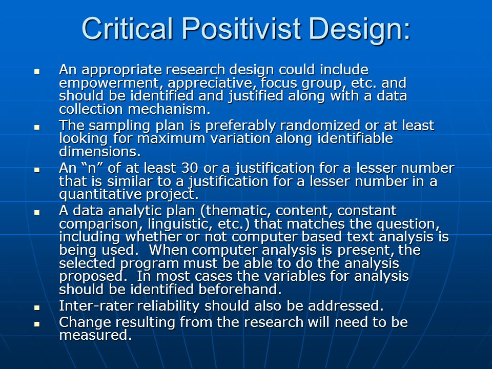 Critical Positivist Design: An appropriate research design could include empowerment, appreciative, focus group, etc. and should be identified and jus